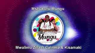 Download Mp3 | Mwalimu Zilla ft Catrina & Kisamaki - Mshukuru Mungu