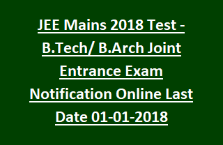 JEE Mains 2018 Test - B.Tech B.Arch Joint Entrance Exam Notification Apply Online AADHAR Required Last Date 01-01-2018