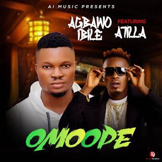 MUSIC: Agbaawo Ibile Ft Atilla - Omoope