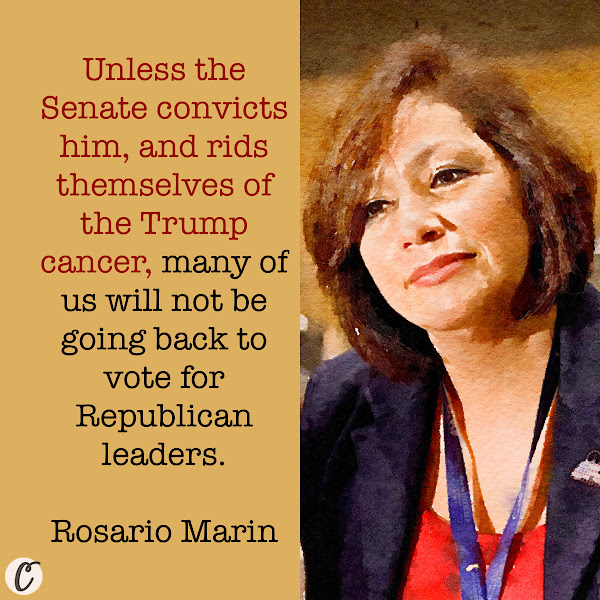 Unless the Senate convicts him, and rids themselves of the Trump cancer, many of us will not be going back to vote for Republican leaders. — Rosario Marin, a former Treasurer of the U.S. under Bush