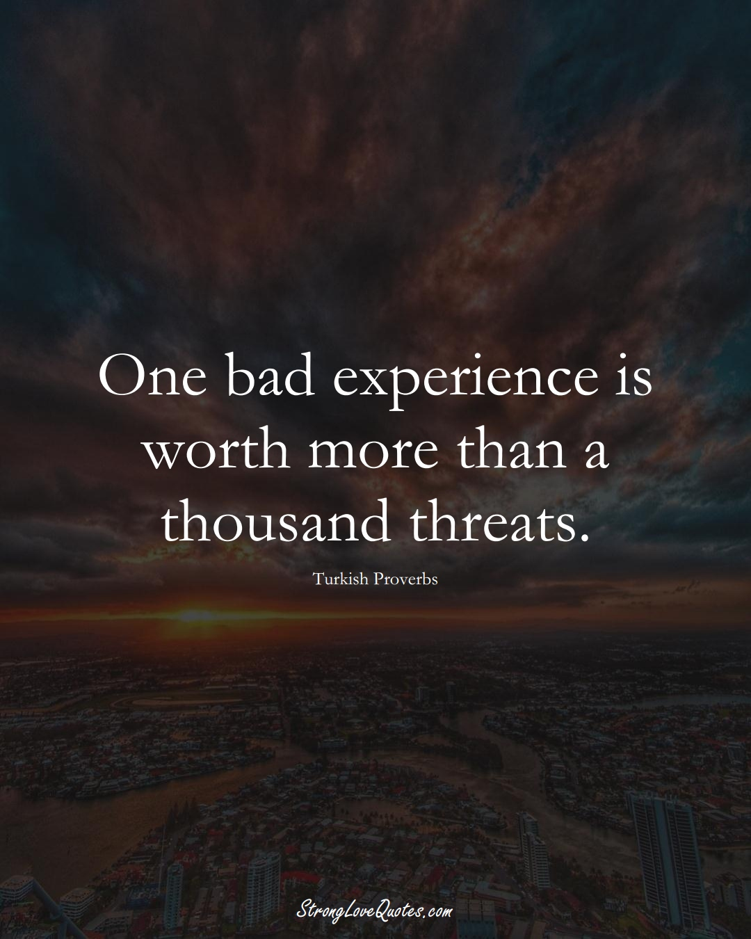 One bad experience is worth more than a thousand threats. (Turkish Sayings);  #MiddleEasternSayings