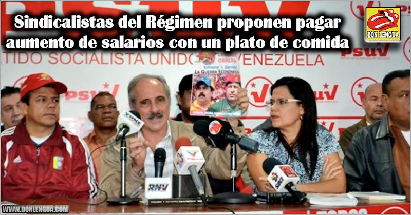 Sindicalistas del Régimen proponen pagar aumento de salarios con un plato de comida