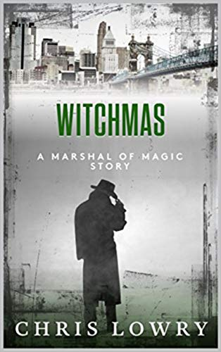 Witchmas - The Marshal of Magic Collection: An urban fantasy adventure boxset by Chris Lowry
