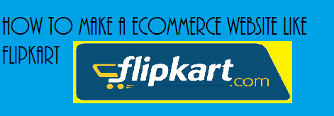 How To Make An E-commerce website Like Flipkart