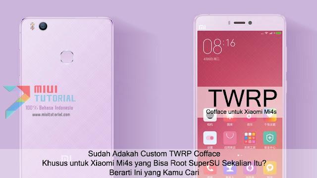 Sudah Adakah Custom TWRP Cofface Khusus Xiaomi Mi4s yang Bisa Root SuperSU Sekalian Itu Berarti Ini yang Kamu Cari