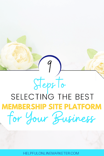 9 Steps to Selecting the best membership site platform for your online business