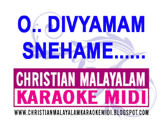 https://christianmalayalamkaraokemidi.blogspot.in/2017/01/o-divyamam-snehame-malayalam-karaoke.html