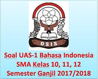 Download Soal UAS 1 Bahasa Indonesia SMA Kelas X, XI, XII / 10, 11, 12 Semester Ganjil 2017/2018