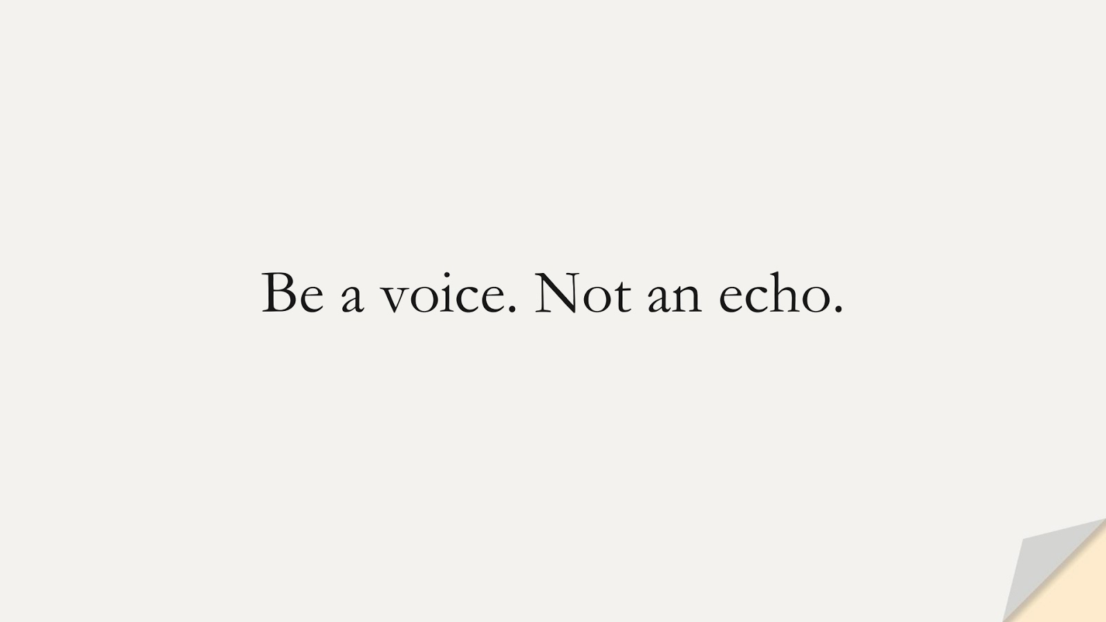 Be a voice. Not an echo.FALSE