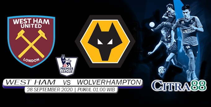 PREDIKSI WEST HAM VS WOLVERHAMPTON 28 SEPTEMBER 2020