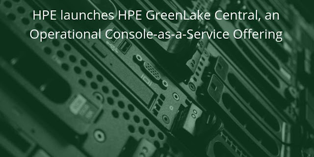 HPE launches HPE GreenLake Central, an Operational Console-as-a-Service Offering