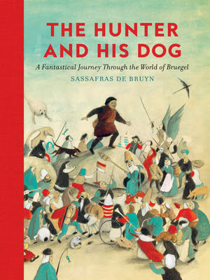 The Hunter and His Dog (A Fantastical Journey through the World of Bruegel)