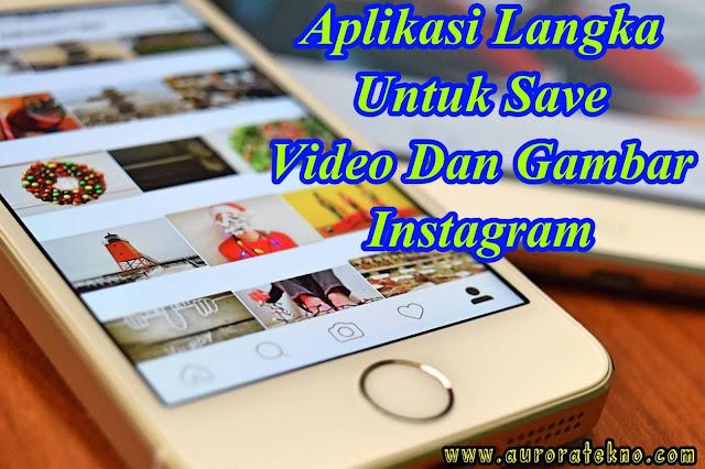 Aplikasi Langka!!! Cara Save Video Dan Gambar Instagram Dengan Mudah Dan Cepat Work 100%