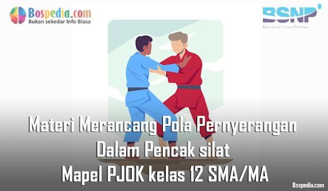 Materi Merancang Pola Pernyerangan Dalam Pencak silat Mapel PJOK kelas 12 SMA/MA