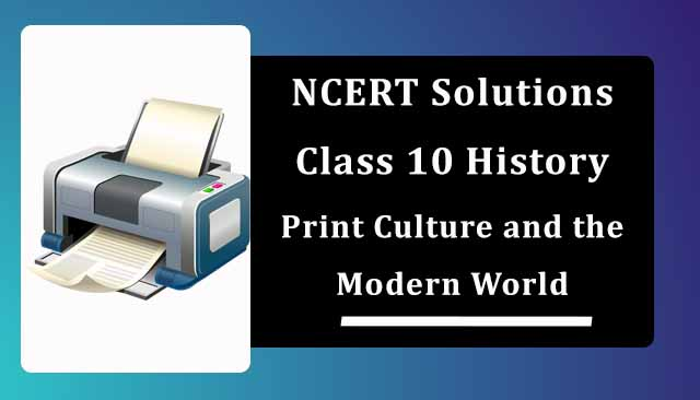 NCERT Solutions for Class 10 History Chapter 5 Print Culture and the Modern World