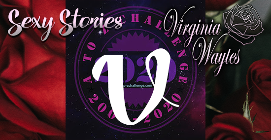 Virginia Waytes' Sexy Stories - AtoZChallenge 2020 - V