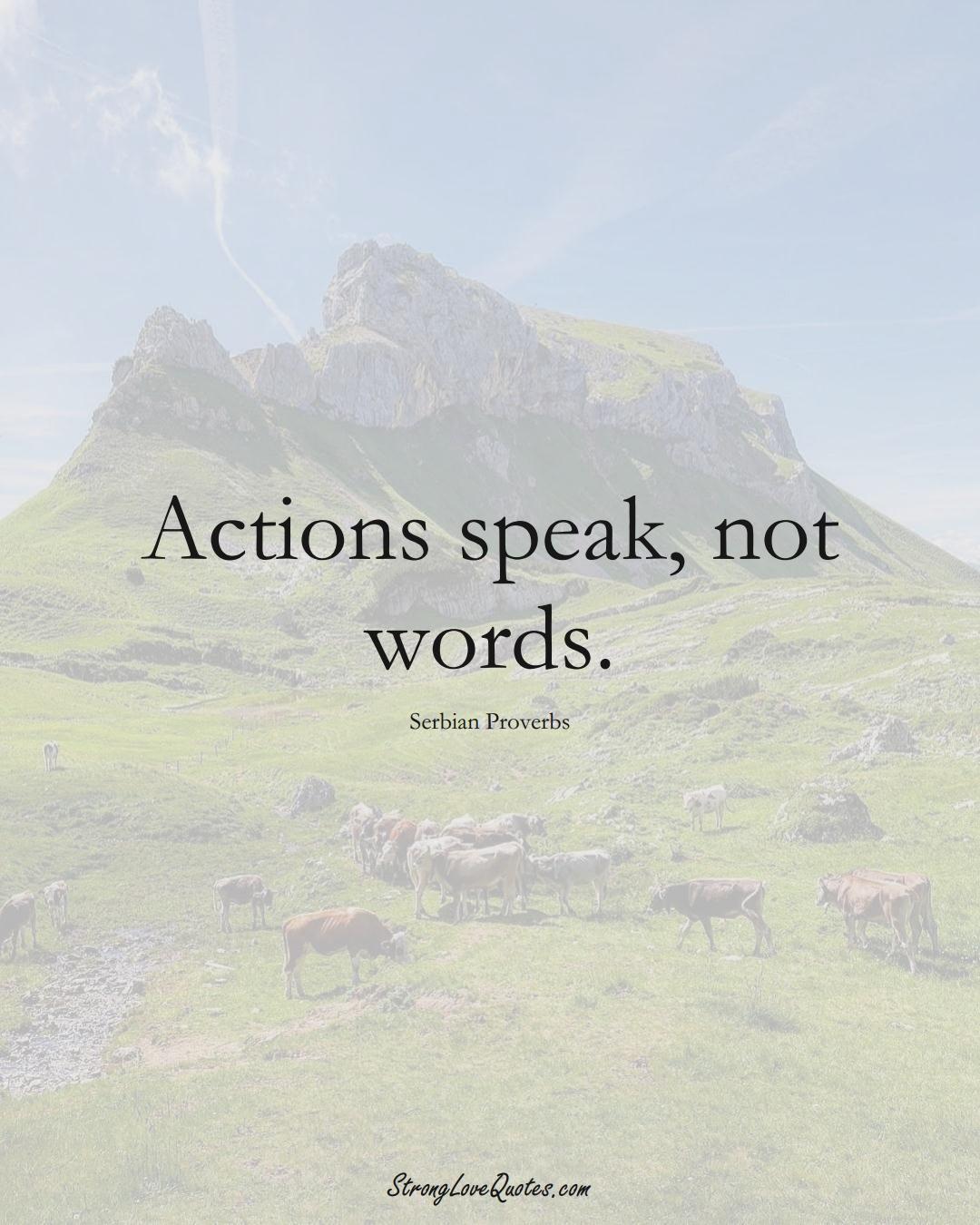 Actions speak, not words. (Serbian Sayings);  #EuropeanSayings