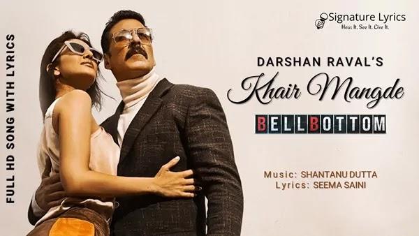 Khair Mangde (Male Version) Lyrics - Darshan Raval | BellBottom Ft. Akshay Kumar, Vaani Kapoor