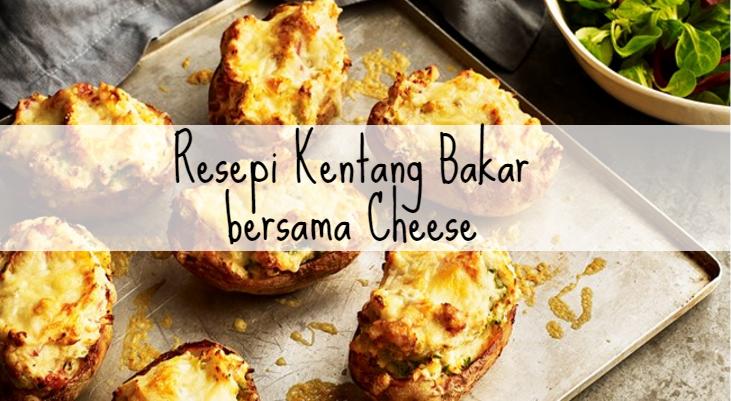 resepi mudah kentang bakar bersama cheese Resepi Kentang Jacket Enak dan Mudah