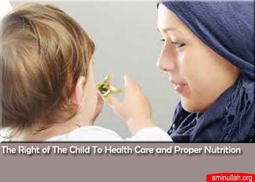 The right of the child to health care and proper nutrition