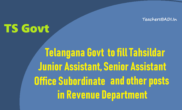 ts govt to fill tahsildar,junior assistants,senior assistant,office subordinate,record assistant,superintendent and other posts in revenue department 2018