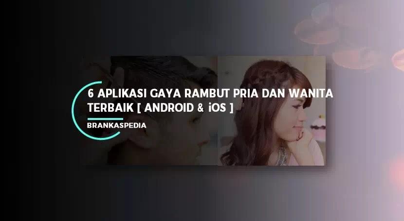 6 Aplikasi Gaya Rambut Pria Dan Wanita Terbaik Android Ios Brankaspedia Blog Ulasan Teknologi
