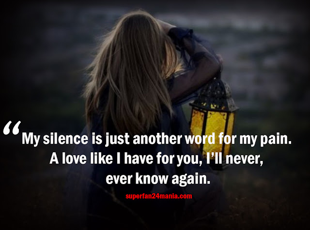 My silence is just another word for my pain. A love like I have for you, I'll never, ever know again.