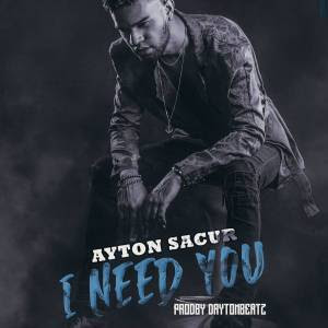 Ayton Sacur – I Need You