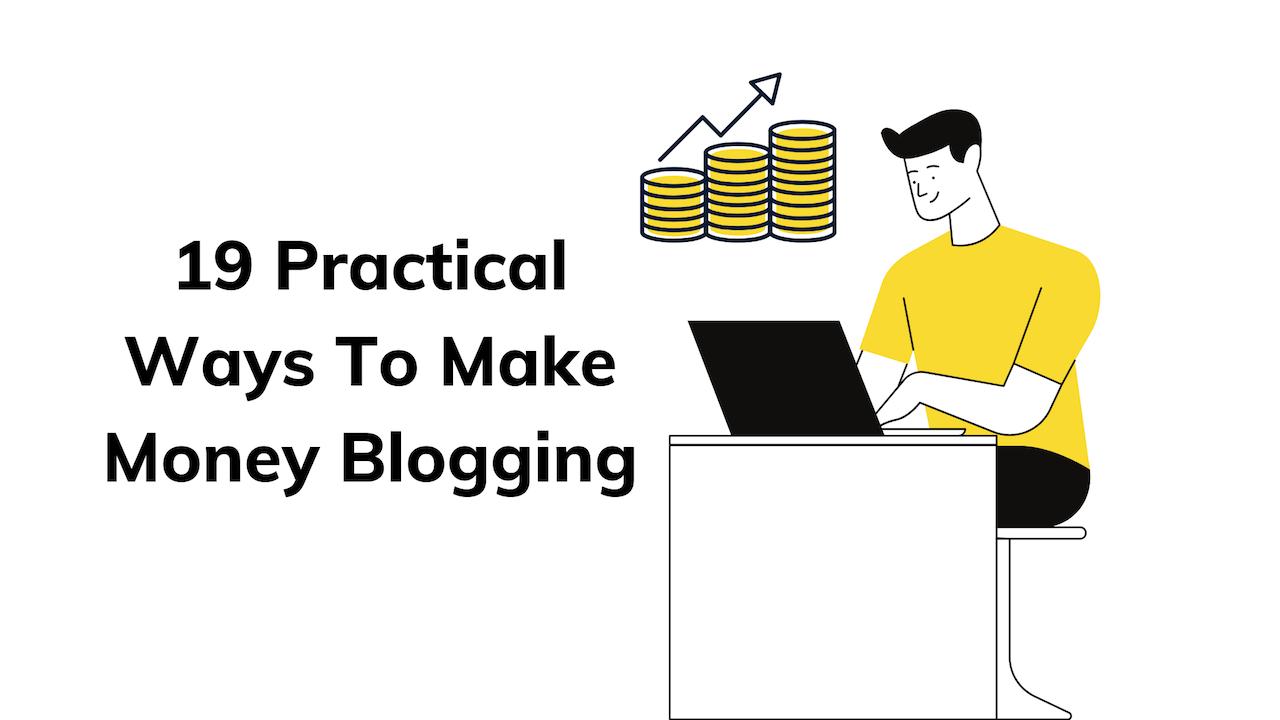 19 Practical Ways To Make Money Blogging (2021)