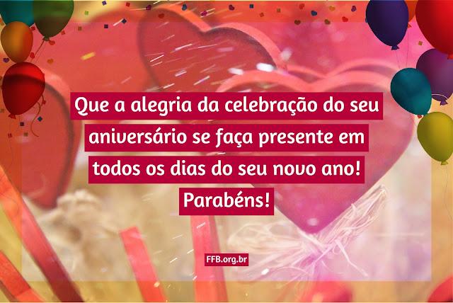 Que a alegria da celebração do seu aniversário se faça presente em todos os dias do seu novo ano! Parabéns!