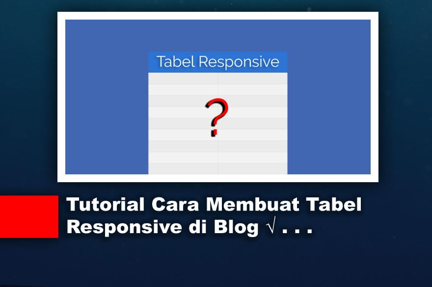 Tutorial Cara Membuat Tabel Responsive di Blog