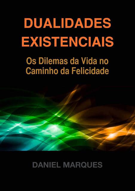 Dualidades Existenciais Os Dilemas da Vida no Caminho da Felicidade - Daniel Marques.jpg