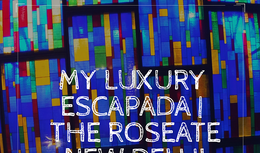 My Luxury Escapada : The Roseate, New Delhi