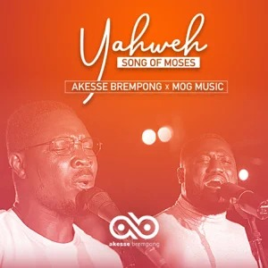 DOWNLOAD: Akesse Brempong - Yahweh (Song Of Moses) Ft. MOG Music