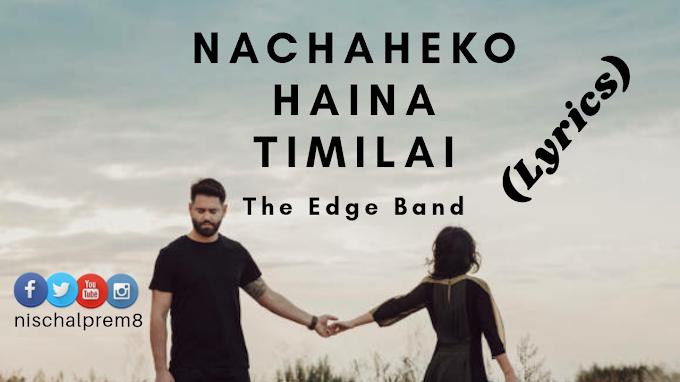 Nachaheko Hoina Timilai song lyrics by The Edge Band