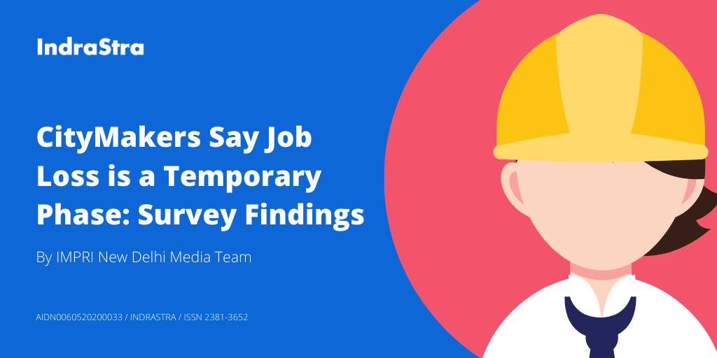 CityMakers Say Job Loss is a Temporary Phase: Survey Findings