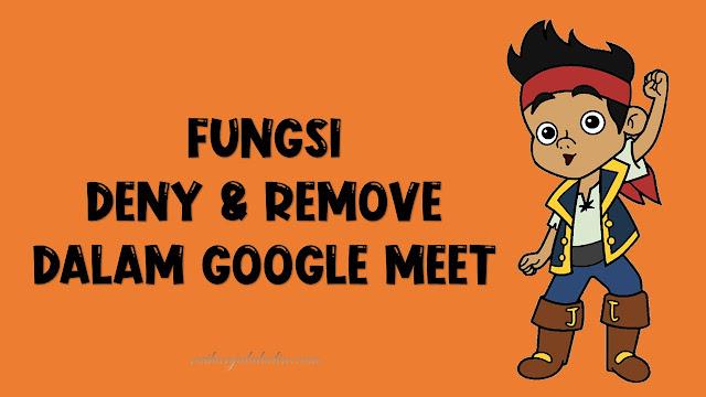 Fungsi Deny dan Remove Dalam Google Meet