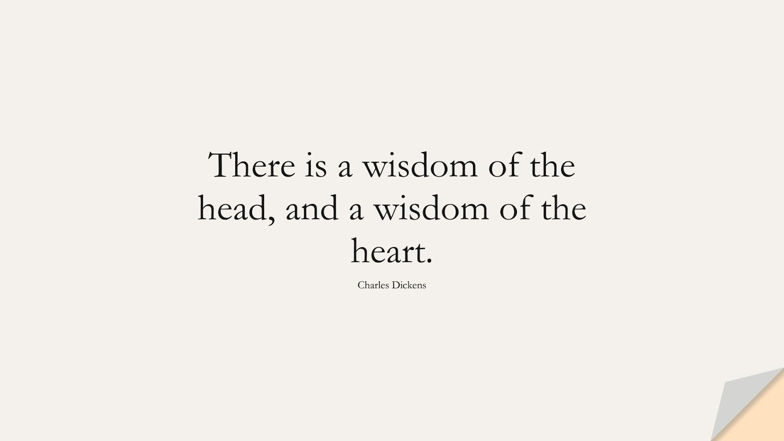 There is a wisdom of the head, and a wisdom of the heart. (Charles Dickens);  #WordsofWisdom