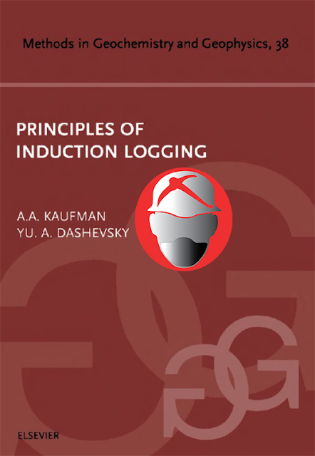 Principles of Induction Logging Methods in Geochemistry and Geophysics By A.A.KAUFMAN