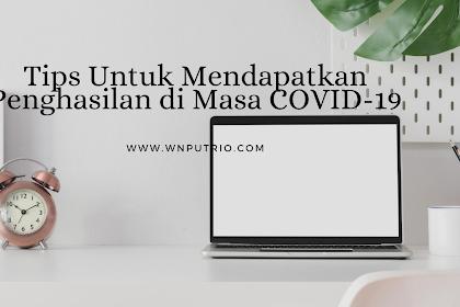 Tips Untuk Mendapatkan Penghasilan di Masa COVID-19
