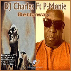 DJ Charles Feat. P-Monie – Bettaway (Mysticnature ZA's Afrosoul Mix)