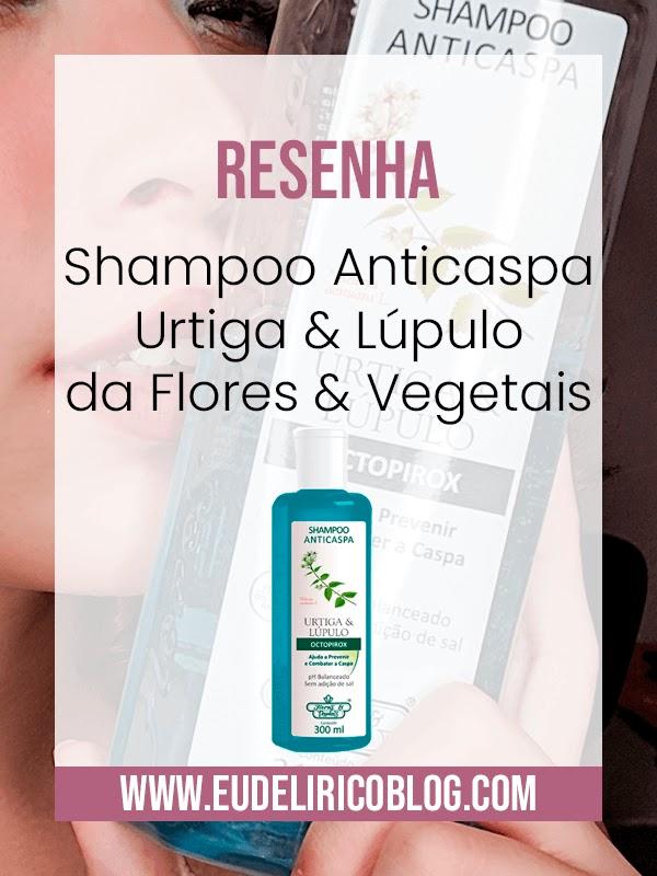Resenha: Shampoo Anticaspa Urtiga & Lúpulo da Flores & Vegetais