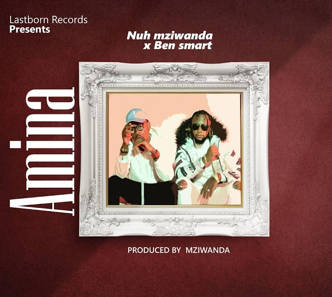 AUDIO | Nuh Mziwanda Ft. Ben smart – AMINA | Download New song