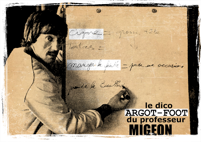 Le dico argot-foot du professeur Migeon. (Final part).