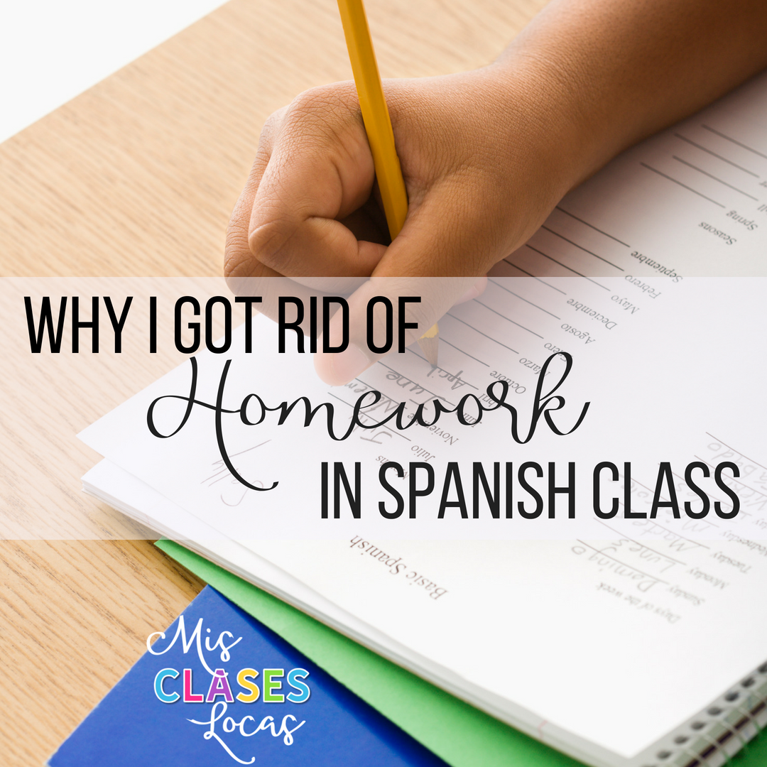 Why I Got Rid of Homework in Spanish Class - shared by Mis Clases Locas