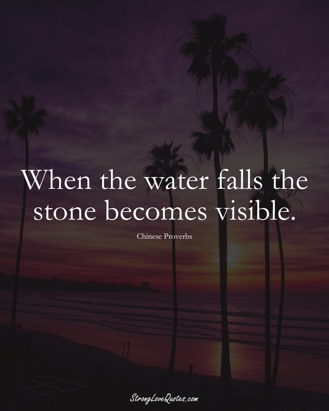When the water falls the stone becomes visible. (Chinese Sayings);  #AsianSayings