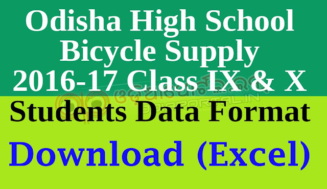 Odisha High School Bicycle Supply 2016-17 Class IX, X Students Data Format Download excel format download, xlsx Bank Account No/ IFS Code/ Name Excel Format only (Letter Calibri Body/ Letter Size 10pt /Excel sheet)