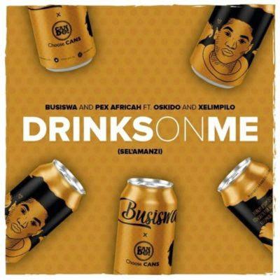 Busiswa & Pex Africah – Drinks On Me (Sel'amanzi) (feat. Oskido & Xelimpilo)