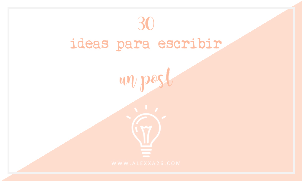 30 ideas para escribir un post