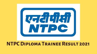 NTPC Diploma Trainee Result 2021 Released